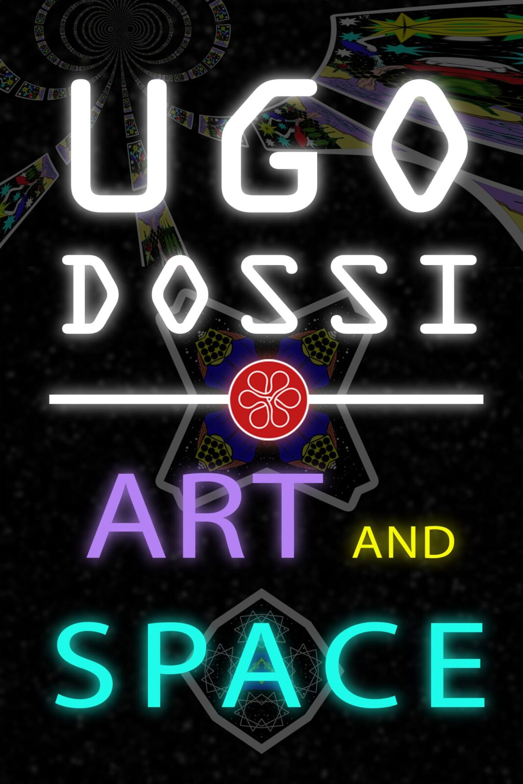 "Poster for the movie ""Ugo Dossi - Art and Space"""